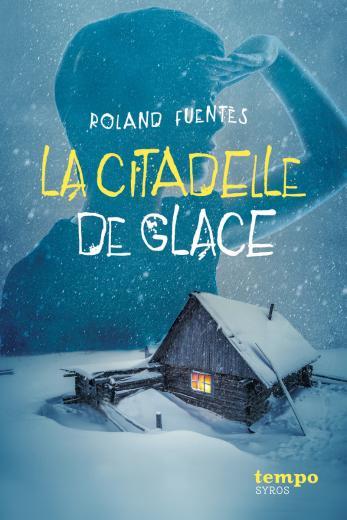 La citadelle de Glace de Roalnd Fuentes - Editions Syros, janvier 2017